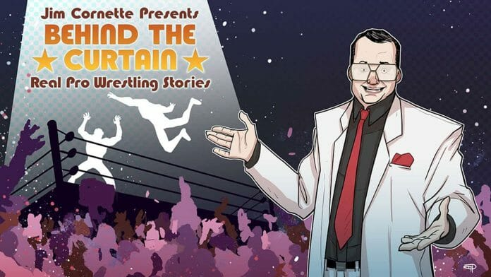 Wrestling historian and personality Jim Cornette takes you through the real stories behind the biggest moments in Pro Wrestling history through his upcoming graphic novel entitled 'Behind the Curtain: Real Pro Wrestling Stories'