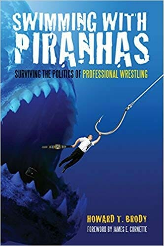 Swimming with Piranhas: Surviving the Politics of Professional Wrestling by Howard Brody
