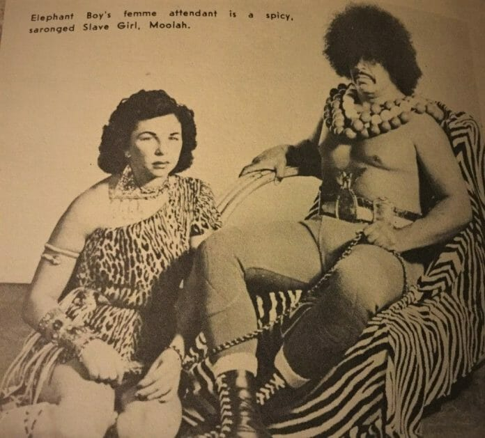 Slave Girl Moolah with Elephant Boy (Tony Olivas), a pairing that according to Moolah, almost got her stabbed by a fan in Oklahoma.